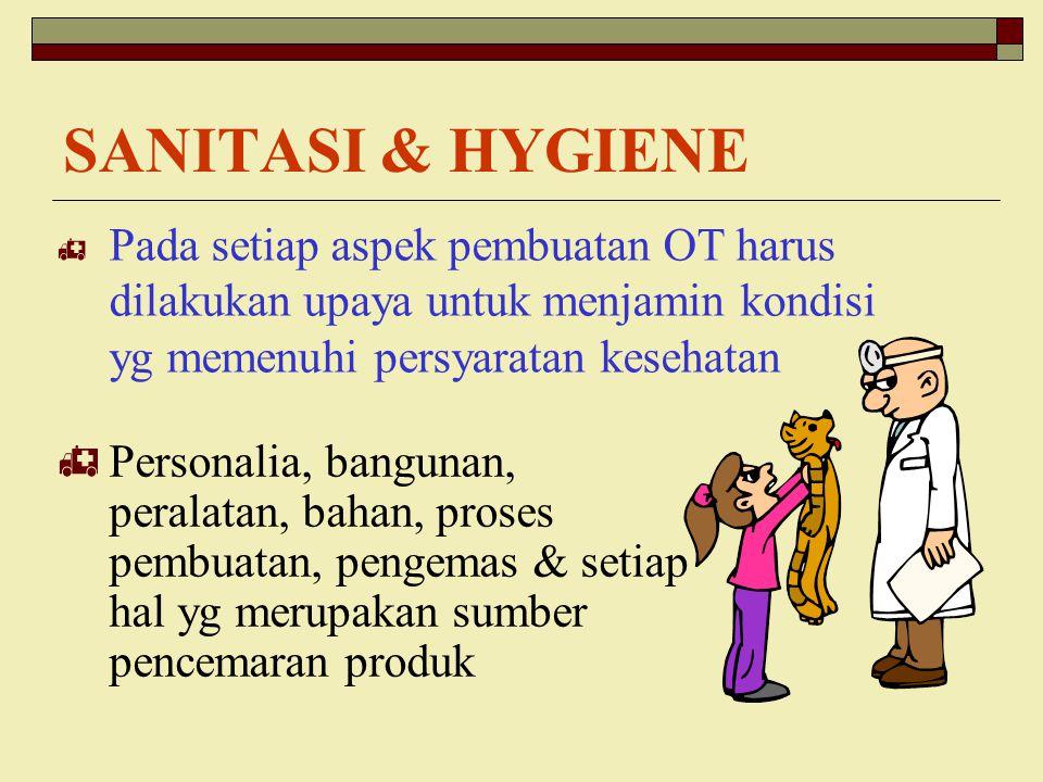 SANITASI & HYGIENE Pada setiap aspek pembuatan OT harus dilakukan upaya untuk menjamin kondisi yg memenuhi persyaratan kesehatan.