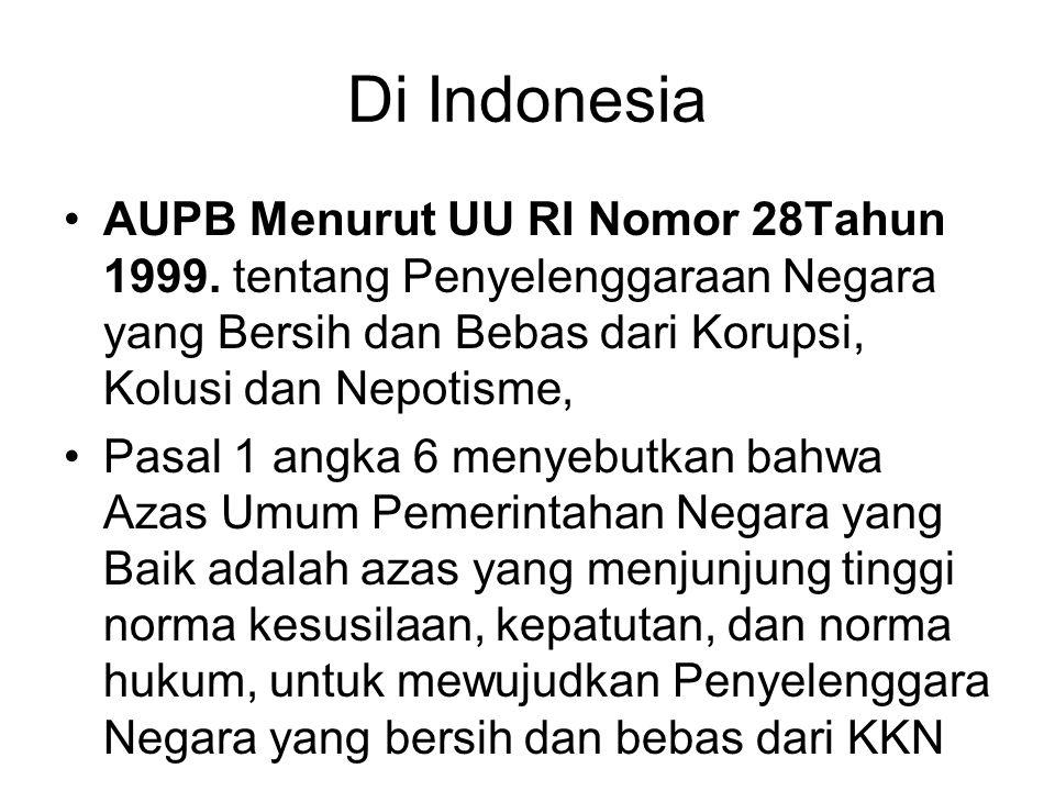 Di Indonesia AUPB Menurut UU RI Nomor 28Tahun 1999. tentang Penyelenggaraan Negara yang Bersih dan Bebas dari Korupsi, Kolusi dan Nepotisme,