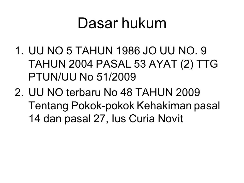 Dasar hukum UU NO 5 TAHUN 1986 JO UU NO. 9 TAHUN 2004 PASAL 53 AYAT (2) TTG PTUN/UU No 51/2009.