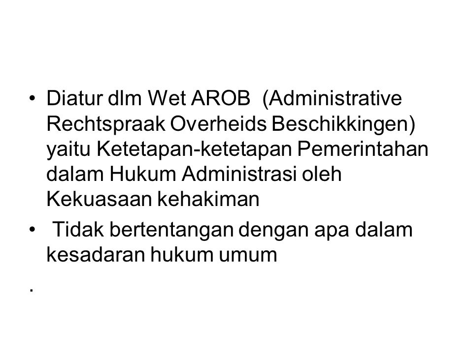 Diatur dlm Wet AROB (Administrative Rechtspraak Overheids Beschikkingen) yaitu Ketetapan-ketetapan Pemerintahan dalam Hukum Administrasi oleh Kekuasaan kehakiman