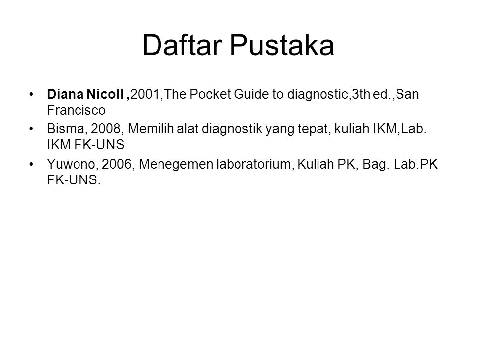 Daftar Pustaka Diana Nicoll ,2001,The Pocket Guide to diagnostic,3th ed.,San Francisco.