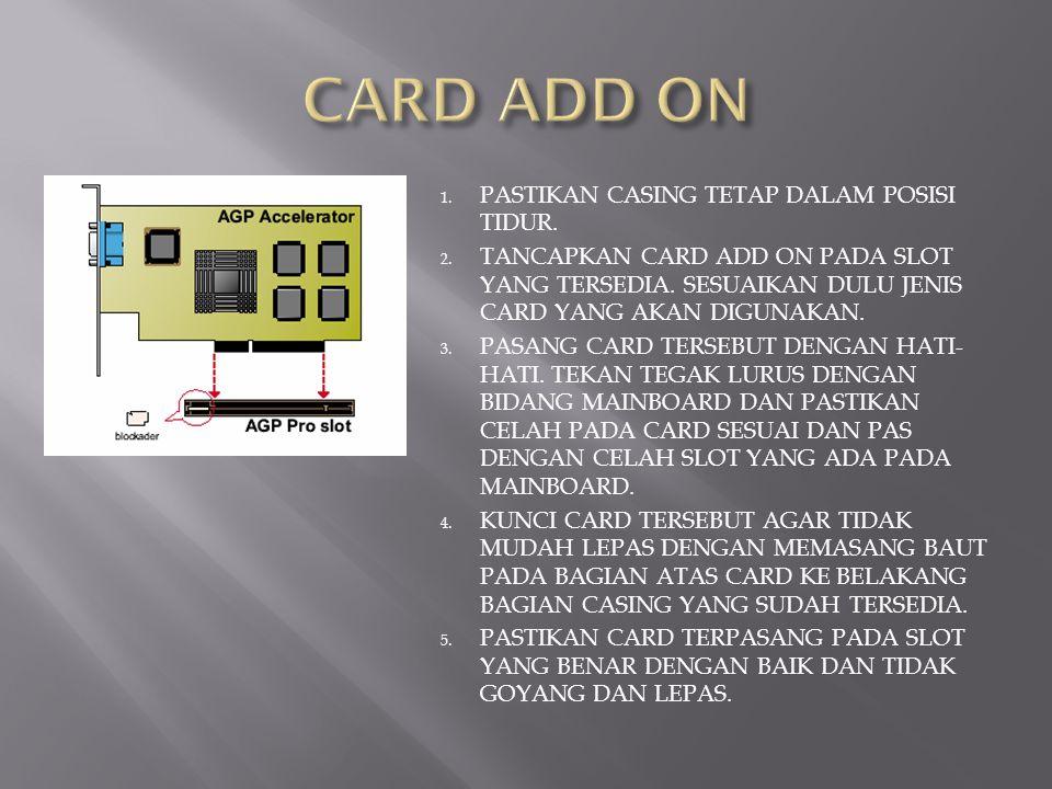 CARD ADD ON PASTIKAN CASING TETAP DALAM POSISI TIDUR.