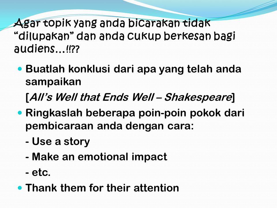 Agar topik yang anda bicarakan tidak dilupakan dan anda cukup berkesan bagi audiens…!!