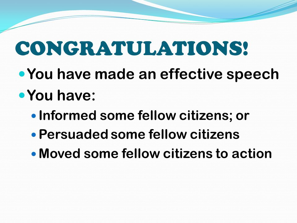 CONGRATULATIONS! You have made an effective speech You have:
