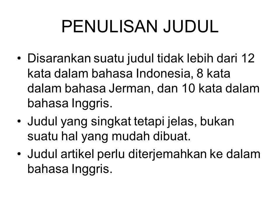 PENULISAN JUDUL Disarankan suatu judul tidak lebih dari 12 kata dalam bahasa Indonesia, 8 kata dalam bahasa Jerman, dan 10 kata dalam bahasa Inggris.
