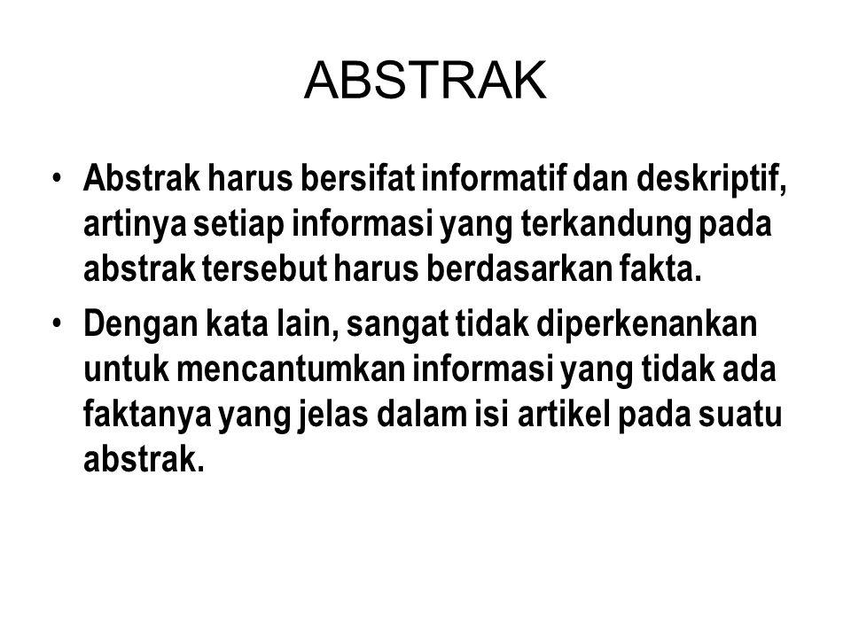 ABSTRAK Abstrak harus bersifat informatif dan deskriptif, artinya setiap informasi yang terkandung pada abstrak tersebut harus berdasarkan fakta.