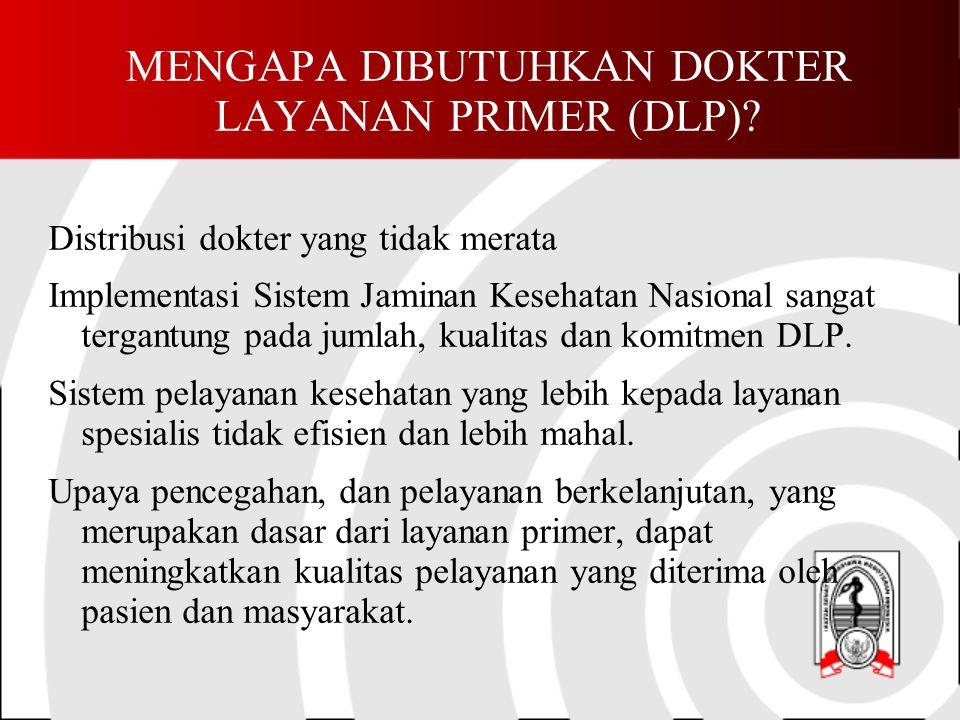 MENGAPA DIBUTUHKAN DOKTER LAYANAN PRIMER (DLP)