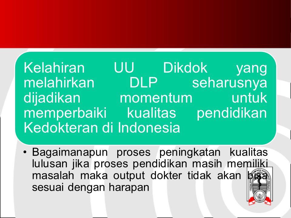 Kelahiran UU Dikdok yang melahirkan DLP seharusnya dijadikan momentum untuk memperbaiki kualitas pendidikan Kedokteran di Indonesia