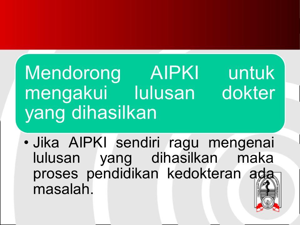 Mendorong AIPKI untuk mengakui lulusan dokter yang dihasilkan