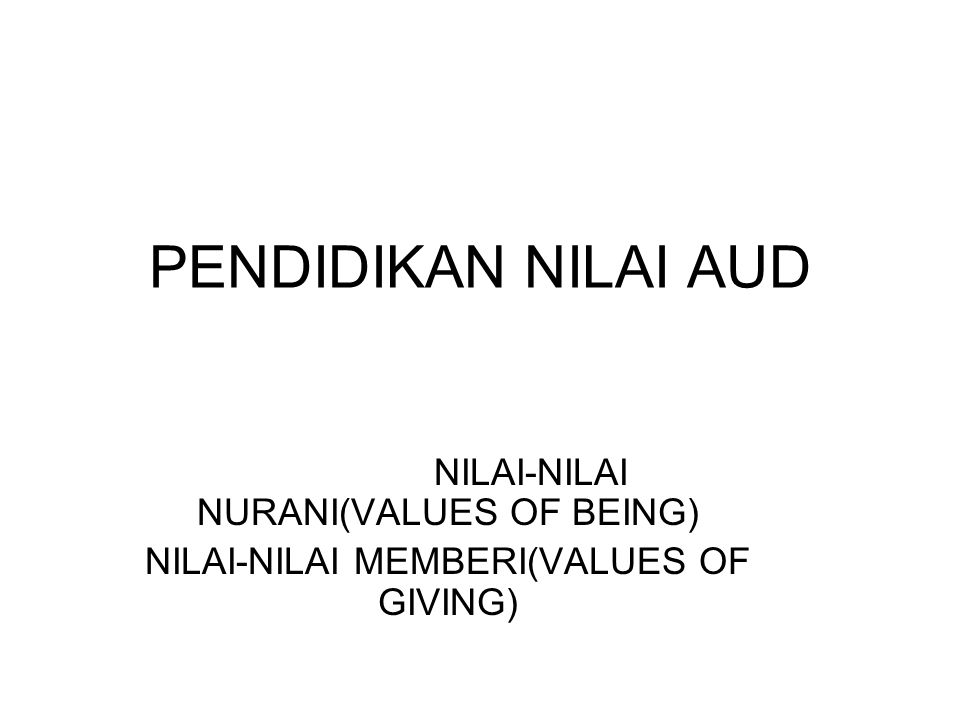 PENDIDIKAN NILAI AUD NILAI-NILAI NURANI(VALUES OF BEING)