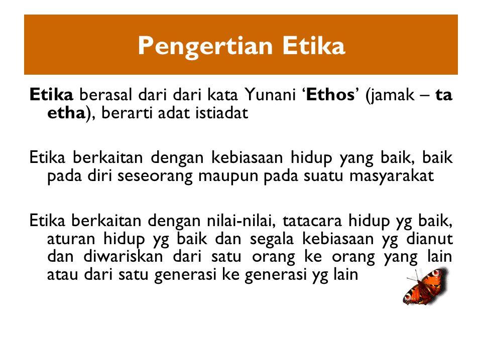 Pengertian Etika Etika berasal dari dari kata Yunani 'Ethos' (jamak – ta etha), berarti adat istiadat.