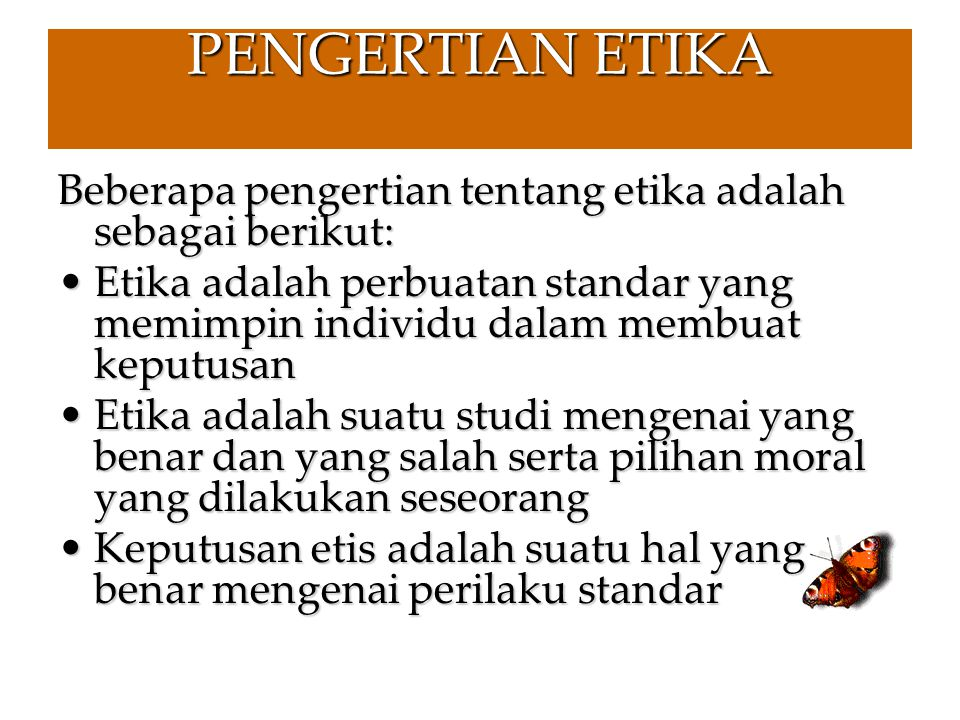 PENGERTIAN ETIKA Beberapa pengertian tentang etika adalah sebagai berikut: