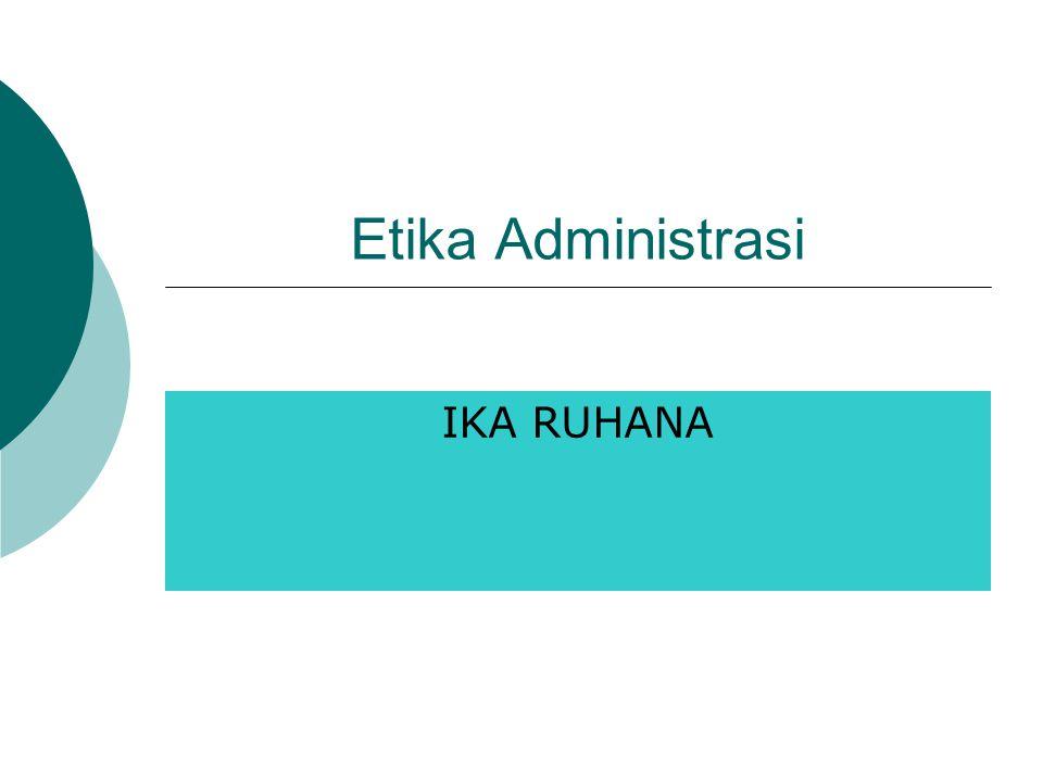 Etika Administrasi IKA RUHANA