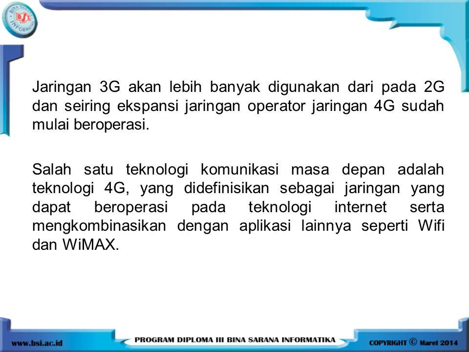 Jaringan 3G akan lebih banyak digunakan dari pada 2G dan seiring ekspansi jaringan operator jaringan 4G sudah mulai beroperasi.