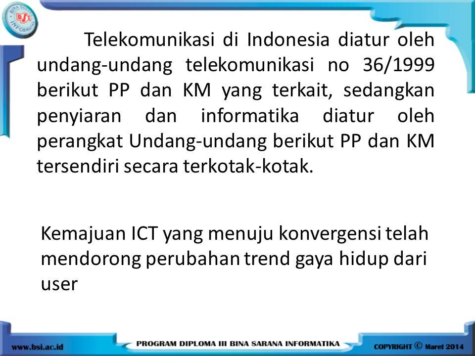 Telekomunikasi di Indonesia diatur oleh undang-undang telekomunikasi no 36/1999 berikut PP dan KM yang terkait, sedangkan penyiaran dan informatika diatur oleh perangkat Undang-undang berikut PP dan KM tersendiri secara terkotak-kotak.