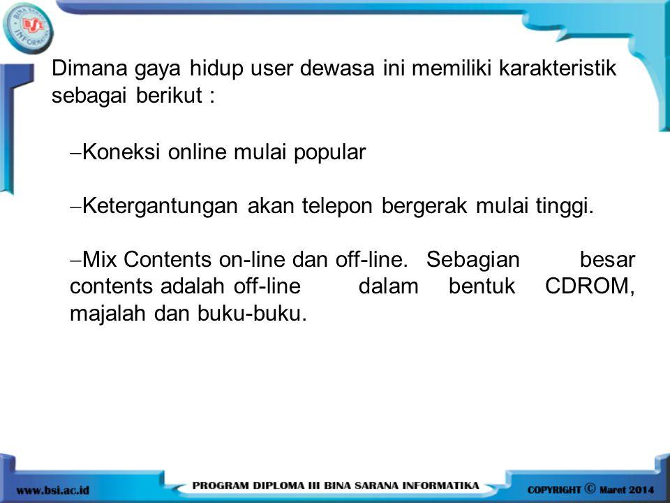 Dimana gaya hidup user dewasa ini memiliki karakteristik sebagai berikut :