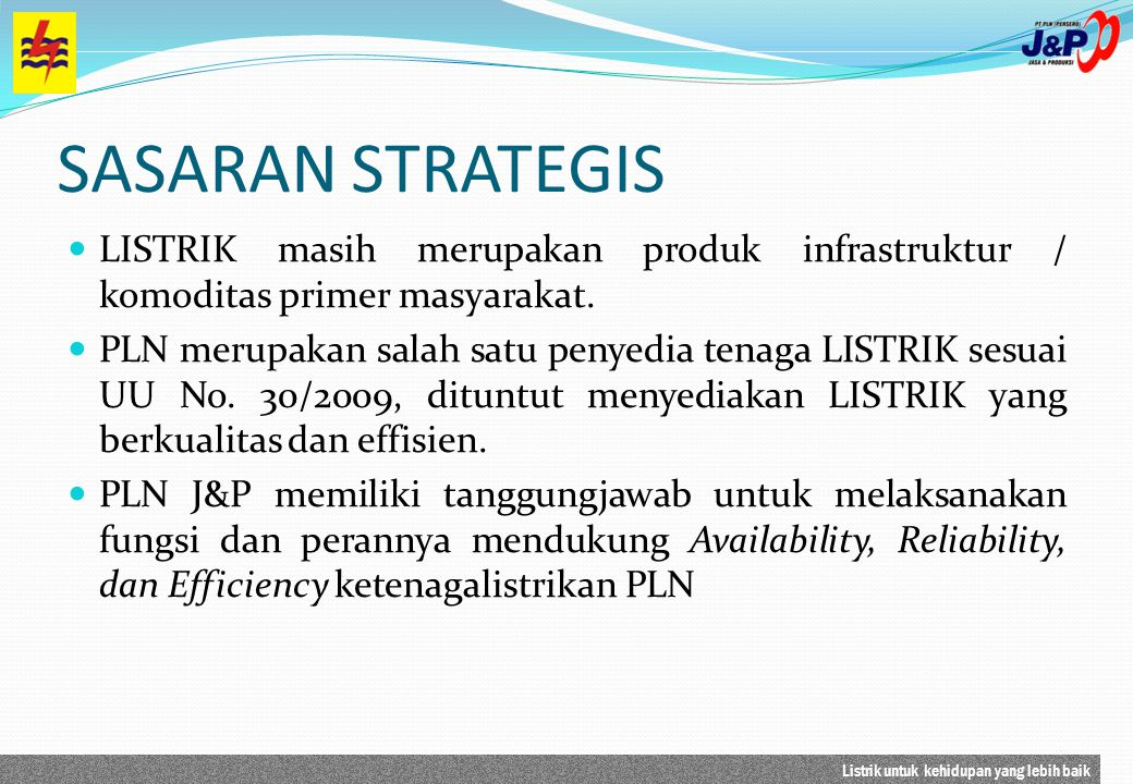 SASARAN STRATEGIS LISTRIK masih merupakan produk infrastruktur / komoditas primer masyarakat.