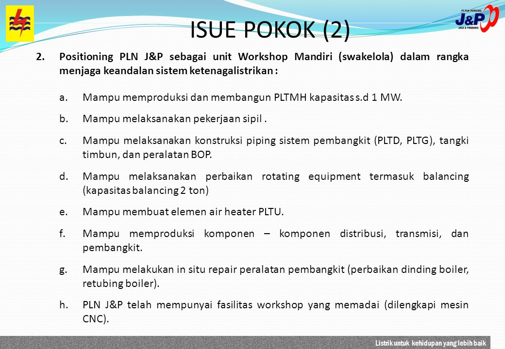 ISUE POKOK (2) Positioning PLN J&P sebagai unit Workshop Mandiri (swakelola) dalam rangka menjaga keandalan sistem ketenagalistrikan :