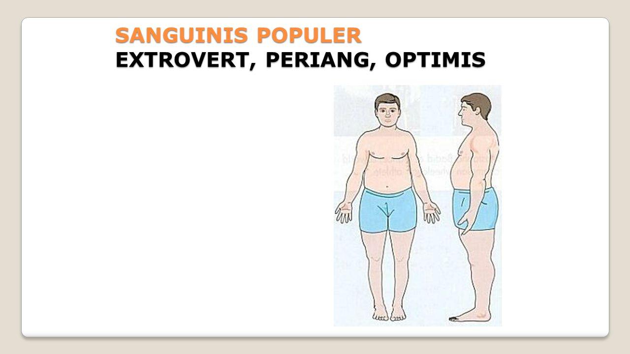 SANGUINIS POPULER EXTROVERT, PERIANG, OPTIMIS