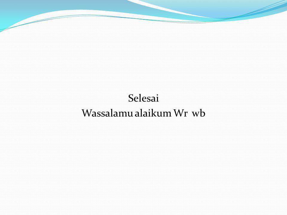Selesai Wassalamu alaikum Wr wb