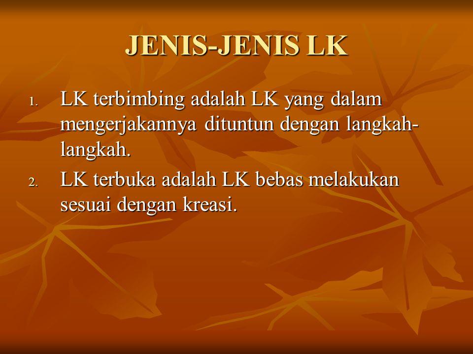 JENIS-JENIS LK LK terbimbing adalah LK yang dalam mengerjakannya dituntun dengan langkah-langkah.