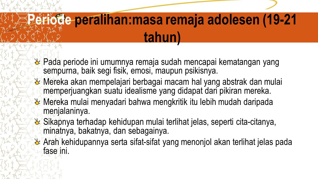 Periode peralihan:masa remaja adolesen (19-21 tahun)
