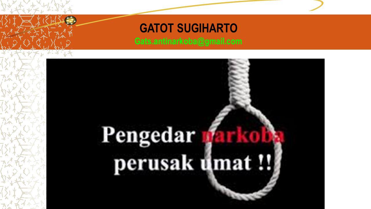 GATOT SUGIHARTO Gats.antinarkoba@gmail.com