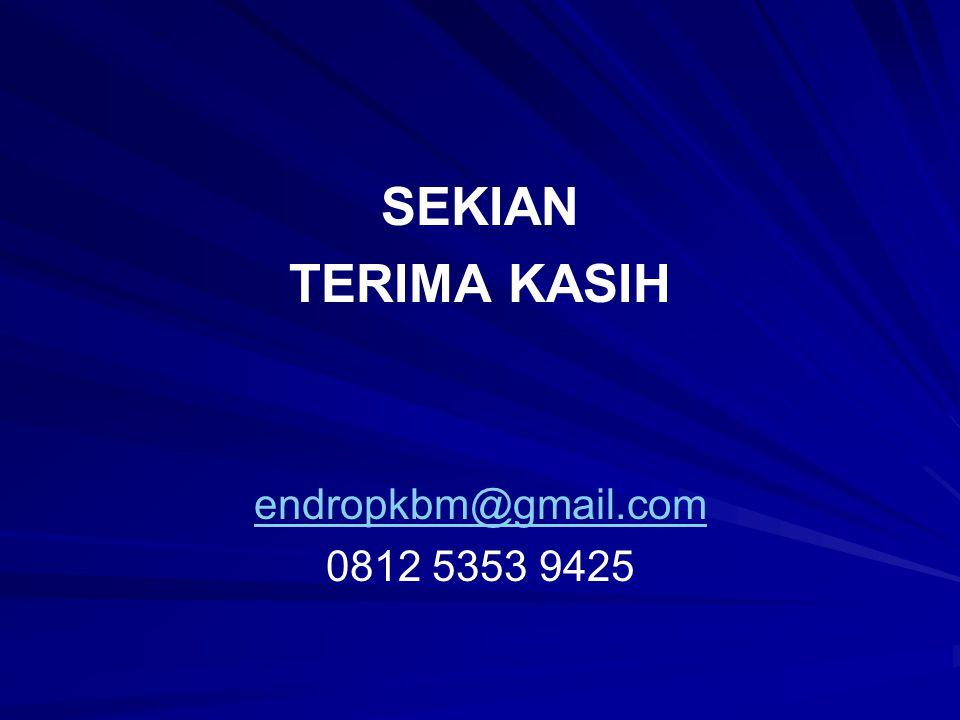 SEKIAN TERIMA KASIH endropkbm@gmail.com 0812 5353 9425