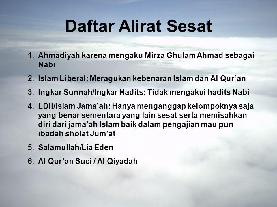 Daftar Alirat Sesat Ahmadiyah karena mengaku Mirza Ghulam Ahmad sebagai Nabi. Islam Liberal: Meragukan kebenaran Islam dan Al Qur'an.