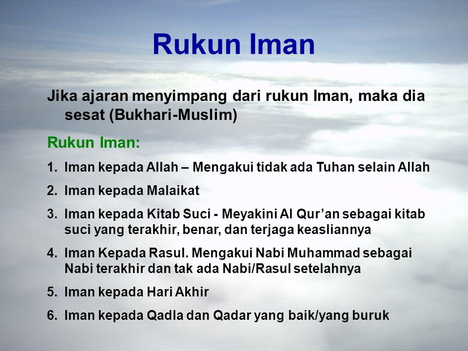 Rukun Iman Jika ajaran menyimpang dari rukun Iman, maka dia sesat (Bukhari-Muslim) Rukun Iman:
