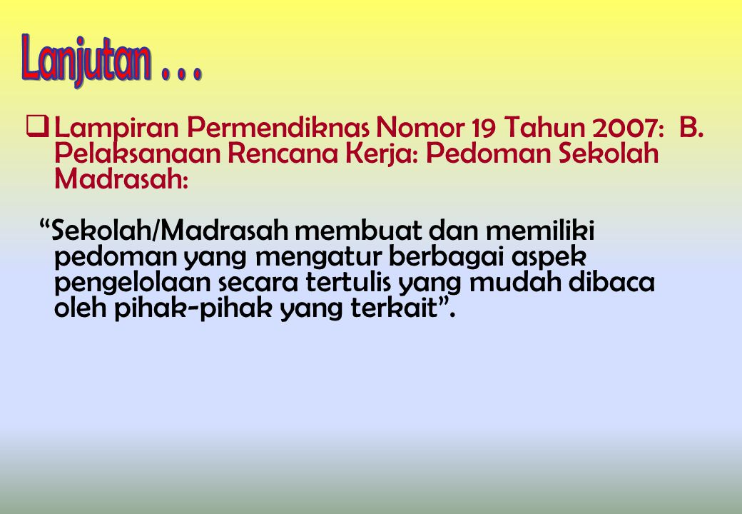 Lanjutan . . . Lampiran Permendiknas Nomor 19 Tahun 2007: B. Pelaksanaan Rencana Kerja: Pedoman Sekolah Madrasah: