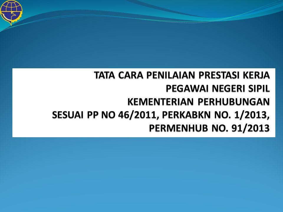TATA CARA PENILAIAN PRESTASI KERJA PEGAWAI NEGERI SIPIL KEMENTERIAN PERHUBUNGAN SESUAI PP NO 46/2011, PERKABKN NO.