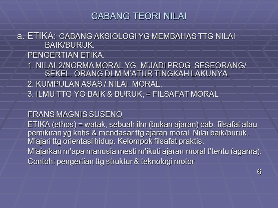 a. ETIKA: CABANG AKSIOLOGI YG MEMBAHAS TTG NILAI BAIK/BURUK.