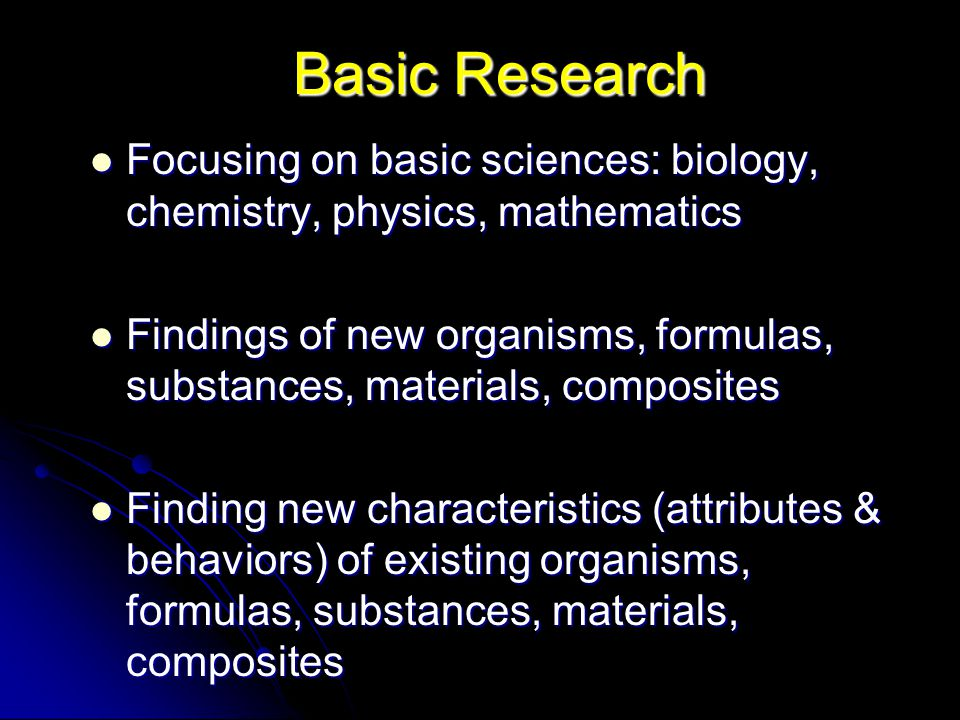 Basic Research Focusing on basic sciences: biology, chemistry, physics, mathematics.