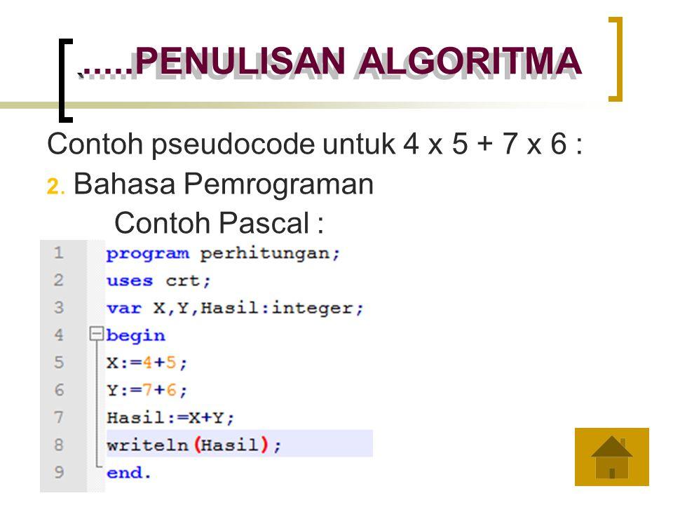 ` .....PENULISAN ALGORITMA Contoh pseudocode untuk 4 x 5 + 7 x 6 :