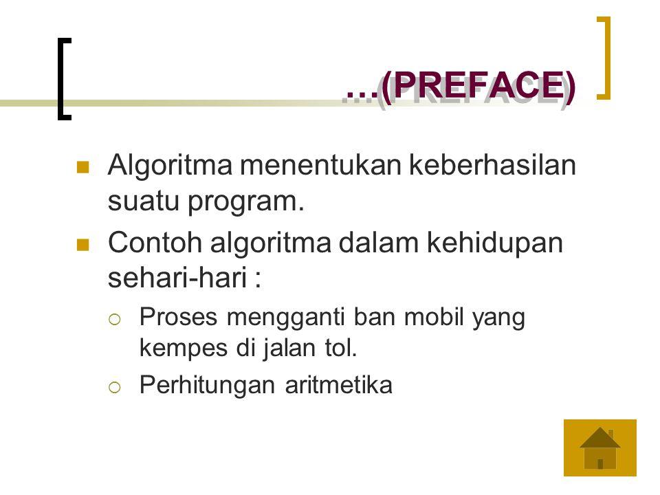 …(PREFACE) Algoritma menentukan keberhasilan suatu program.