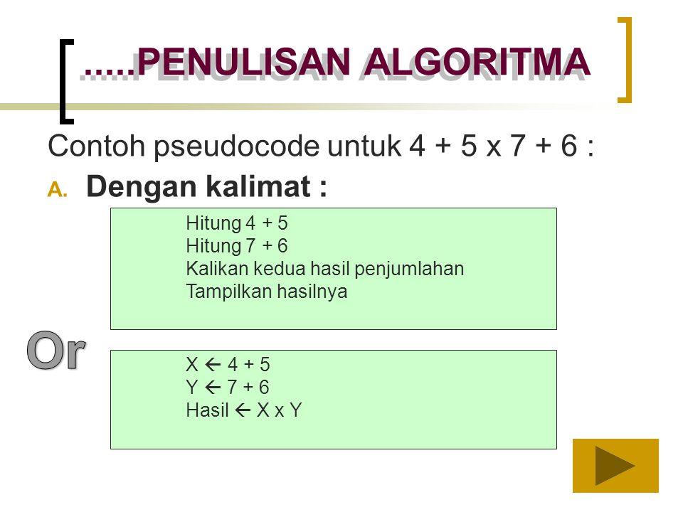 Or .....PENULISAN ALGORITMA Contoh pseudocode untuk 4 + 5 x 7 + 6 :