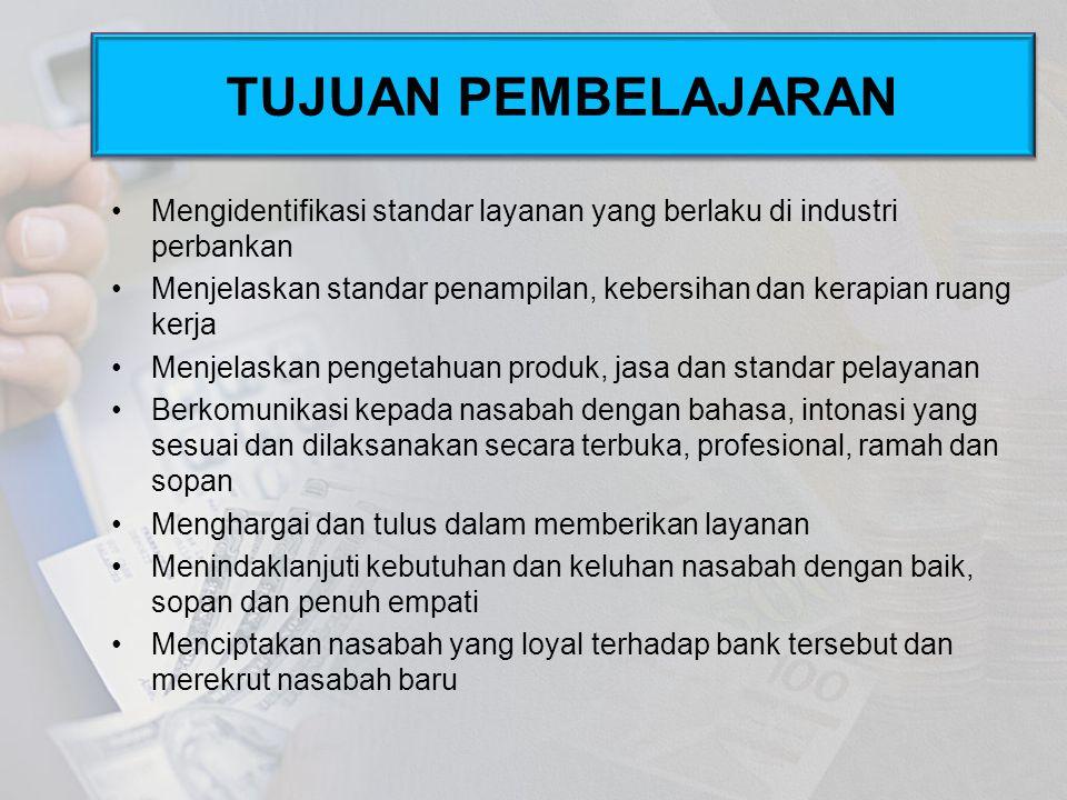TUJUAN PEMBELAJARAN Mengidentifikasi standar layanan yang berlaku di industri perbankan.