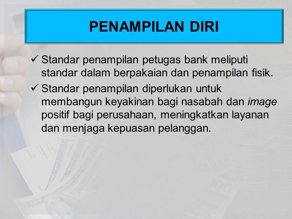 PENAMPILAN DIRI Standar penampilan petugas bank meliputi standar dalam berpakaian dan penampilan fisik.