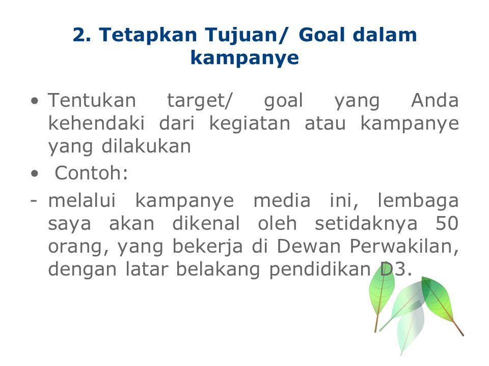 2. Tetapkan Tujuan/ Goal dalam kampanye