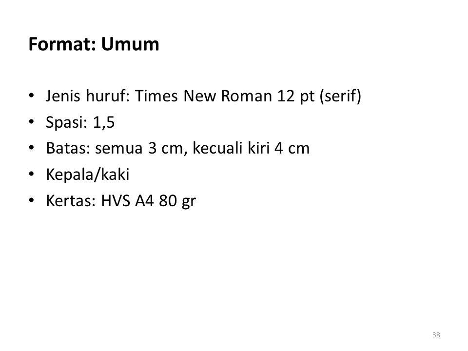 Format: Umum Jenis huruf: Times New Roman 12 pt (serif) Spasi: 1,5