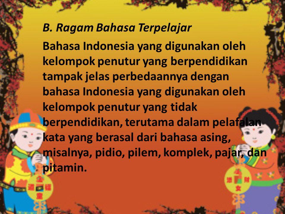 B. Ragam Bahasa Terpelajar.