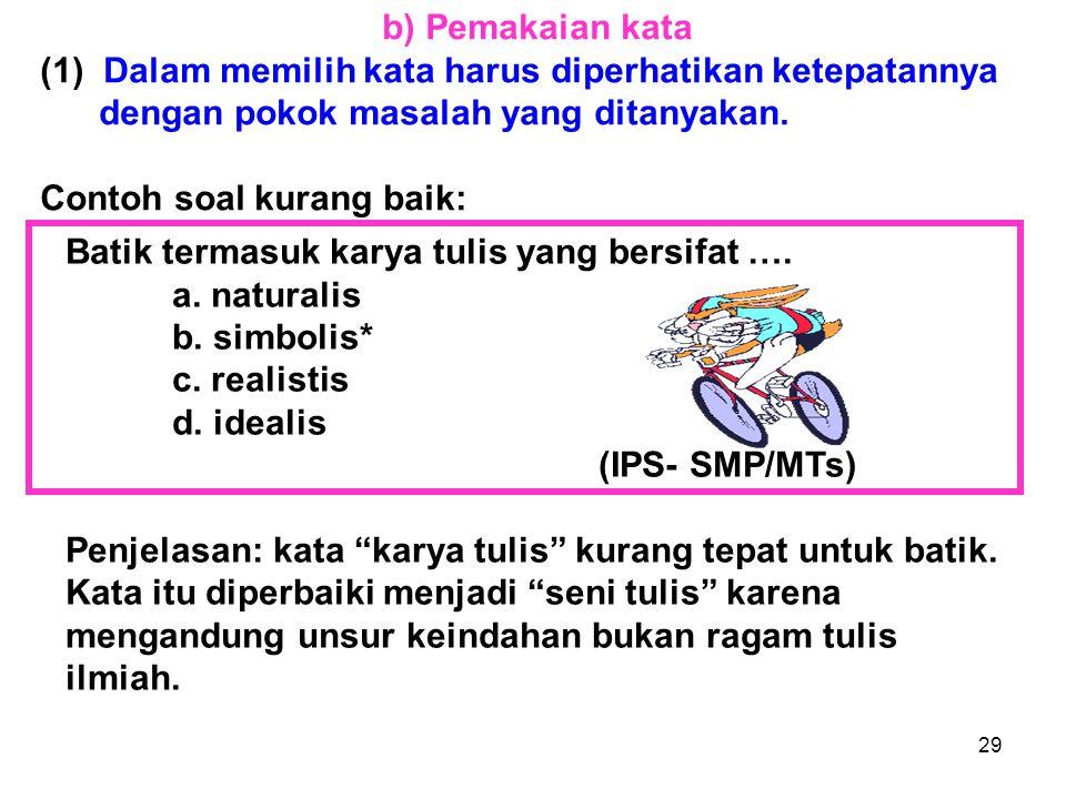 b) Pemakaian kata Dalam memilih kata harus diperhatikan ketepatannya. dengan pokok masalah yang ditanyakan.