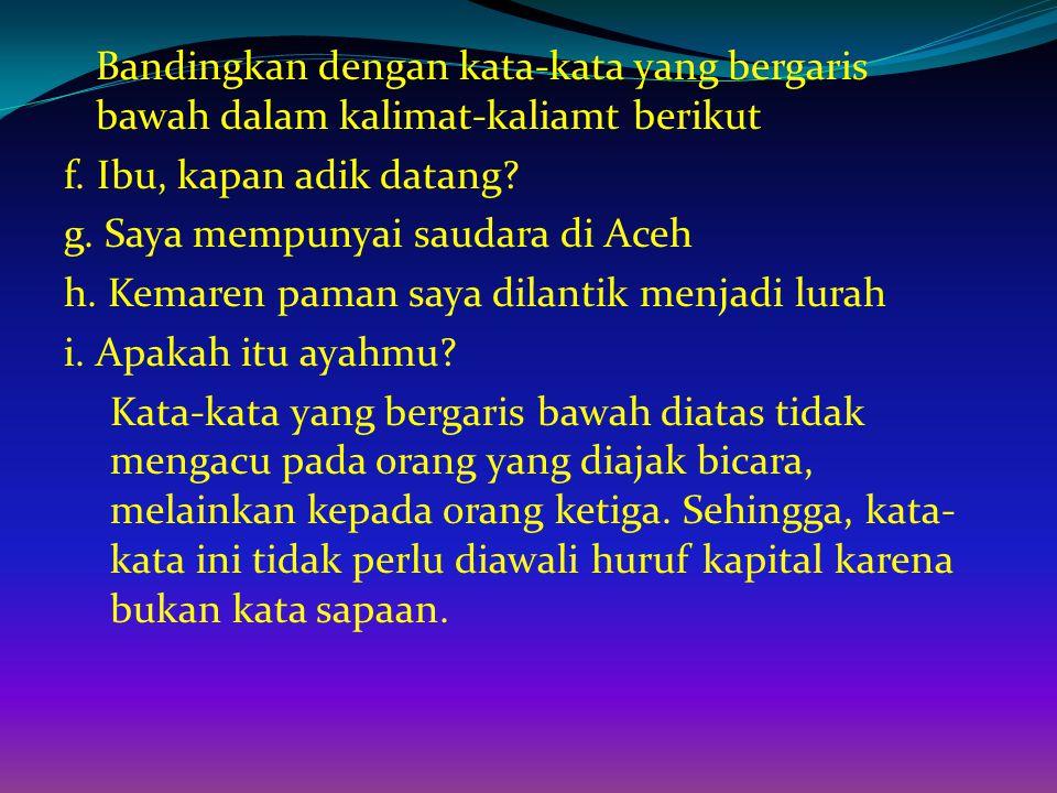 g. Saya mempunyai saudara di Aceh