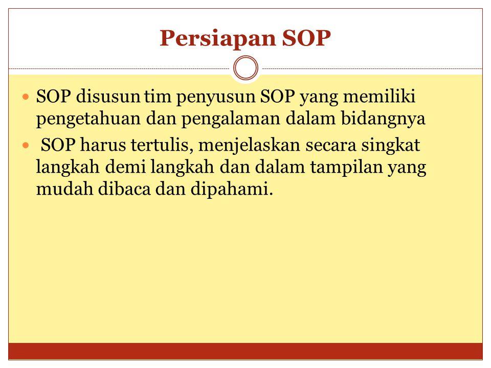 Persiapan SOP SOP disusun tim penyusun SOP yang memiliki pengetahuan dan pengalaman dalam bidangnya.
