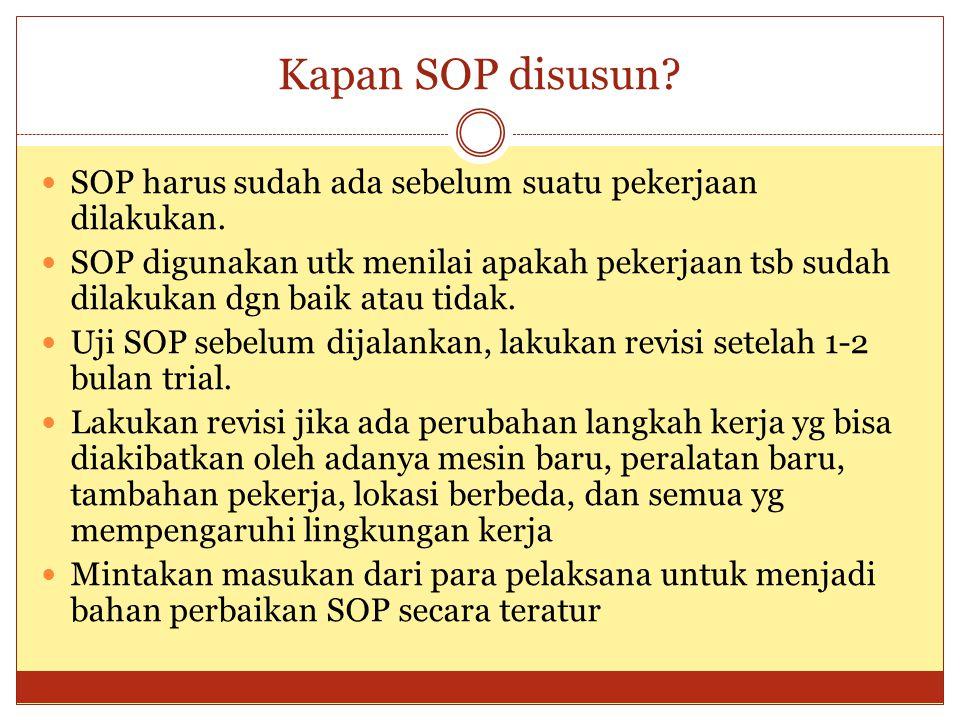 Kapan SOP disusun SOP harus sudah ada sebelum suatu pekerjaan dilakukan.