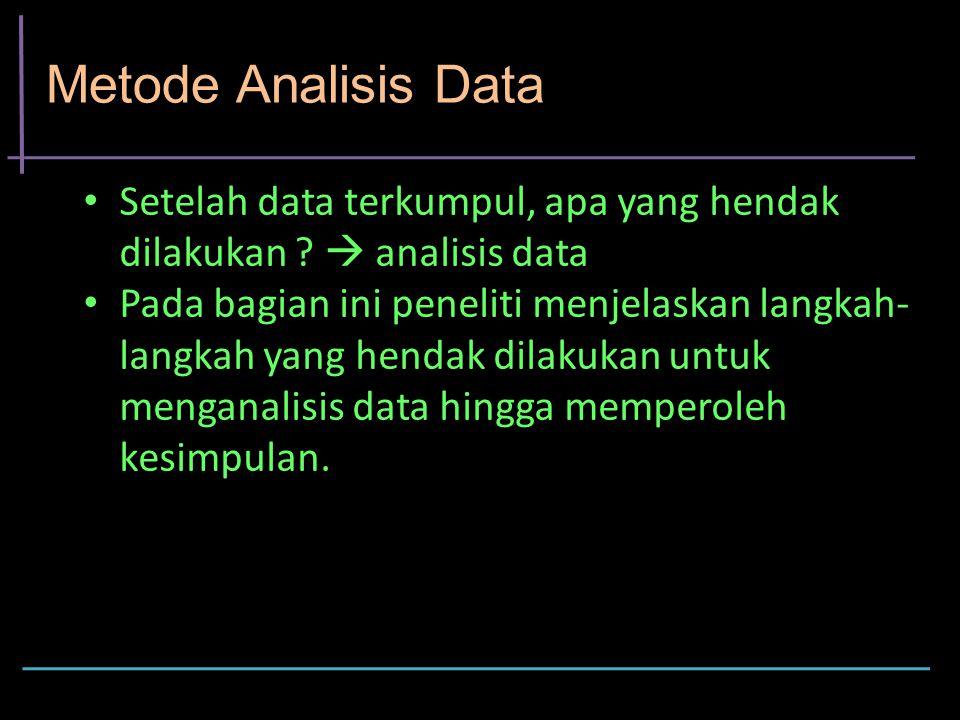 Metode Analisis Data Setelah data terkumpul, apa yang hendak dilakukan  analisis data.