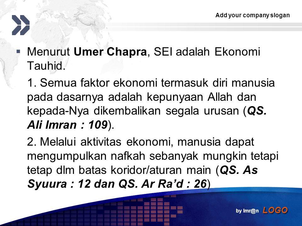 Menurut Umer Chapra, SEI adalah Ekonomi Tauhid.