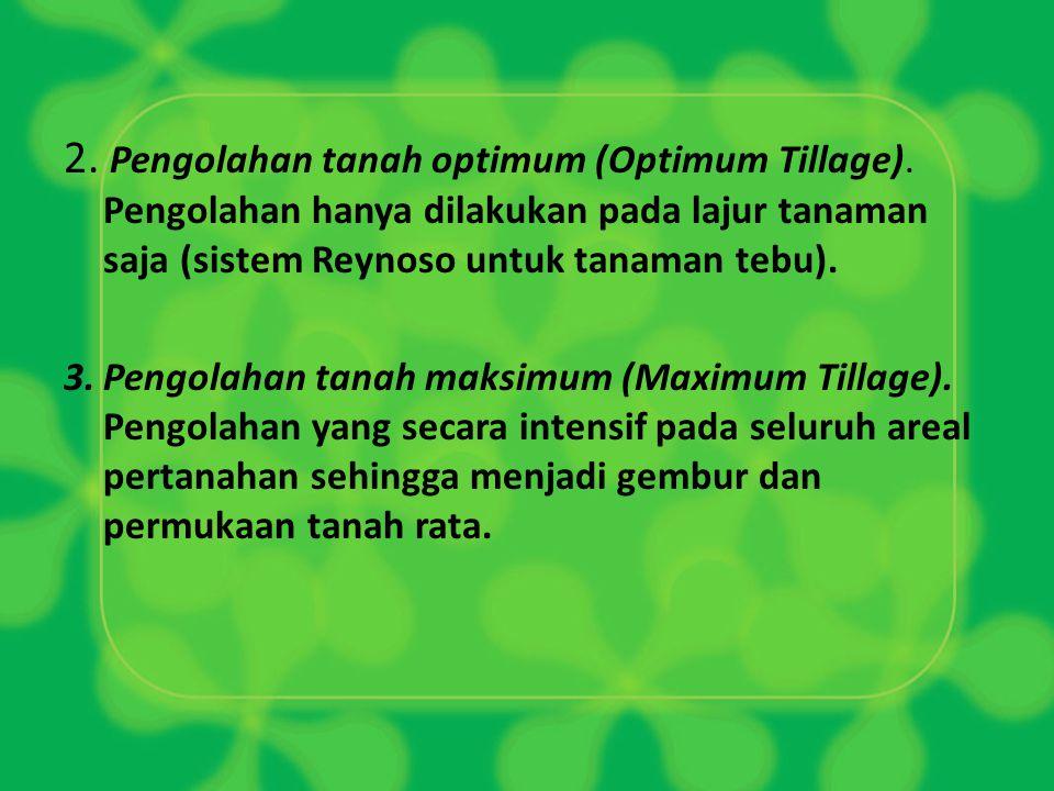 2. Pengolahan tanah optimum (Optimum Tillage)