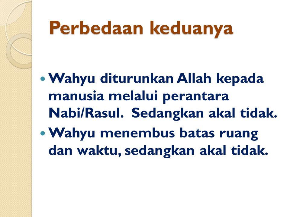 Perbedaan keduanya Wahyu diturunkan Allah kepada manusia melalui perantara Nabi/Rasul. Sedangkan akal tidak.